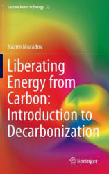Liberating Energy from Carbon - Introduction to Decarbonization (ISBN: 9781493905447)