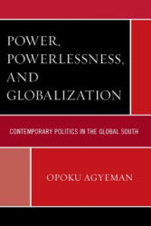 Power, Powerlessness, and Globalization - Contemporary Politics in the Global South (ISBN: 9780739195215)