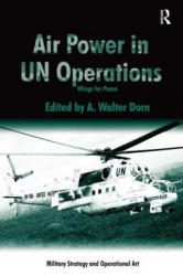Air Power in UN Operations - A. Walter Dorn (ISBN: 9781472435491)