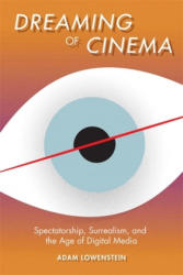 Dreaming of Cinema - Spectatorship, Surrealism, and the Age of Digital Media (ISBN: 9780231166577)