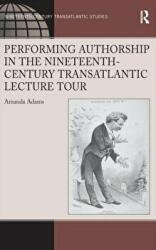 Performing Authorship in the Nineteenth-Century Transatlantic Lecture Tour (ISBN: 9781472416643)