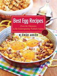 Best Egg Recipes - From the Ottomans to the Contemporary Turkish Cuisine (ISBN: 9781935295532)