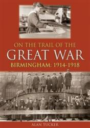 On the Trail of the Great War Birmingham 1914-1918 (ISBN: 9781858585277)