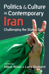 Politics and Culture in Contemporary Iran - Challenging the Status Quo (ISBN: 9781626371477)