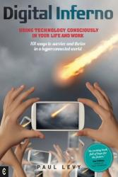 Digital Inferno - Using Technology Consciously in Your Life and Work, 101 Ways to Survive and Thrive in a Hyperconnected World (ISBN: 9781905570744)