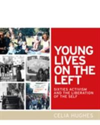 Young Lives on the Left - Sixties Activism and the Liberation of the Self (ISBN: 9780719091940)