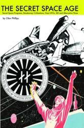 Secret Space Age - Secret Space Programs, Breakaway Civilizations, Nazi Ufos, SDI and Alternative Three (ISBN: 9781939149428)