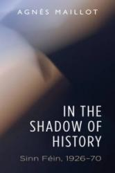 In the Shadow of History - Sinn Fein 1926-70 (ISBN: 9780719084898)
