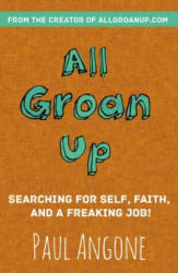 All Groan Up - Searching for Self, Faith, and a Freaking Job! (ISBN: 9780310341352)