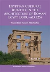 Egyptian Cultural Identity in the Architecture of Roman Egypt (ISBN: 9781784910648)