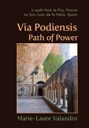 Via Podiensis, Path of Power - A Walk from Le Puy, France, to San Juan de la Pena, Spain (ISBN: 9781584201830)