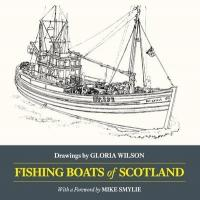 Fishing Boats of Scotland - Drawings by Gloria Wilson (ISBN: 9781907206351)