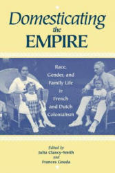 Domesticating the Empire - Race, Gender and Family Life in French and Dutch Colonialism (ISBN: 9780813917818)