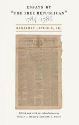 """Essays by """"the Free Republican, """" 1784-1786 - Marjorie Grice-Hutchinson, Benjamin Lincoln (ISBN: 9780865978027)"""