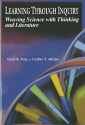 Learning Through Inquiry - Weaving Science and Thinking with Literature (ISBN: 9781933760087)