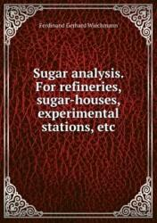 Sugar analysis. For refineries, sugar-houses, experimental stations, etc. (ISBN: 9785878591126)