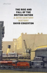 Rise and Fall of the British Nation - David Edgerton (ISBN: 9781846147753)
