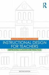 Instructional Design for Teachers - Improving Classroom Practice (ISBN: 9781138776814)