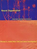 Neural Organization - Structure, Function & Dynamics (ISBN: 9780262526418)