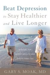 Beat Depression to Stay Healthier and Live Longer - A Guide for Older Adults and Their Families (ISBN: 9781442246614)