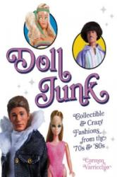 Doll Junk - Collectible & Crazy Fashions from the '70s & '80s (ISBN: 9780764348129)