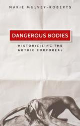 Dangerous Bodies - Historicising the Gothic Corporeal (ISBN: 9780719085413)