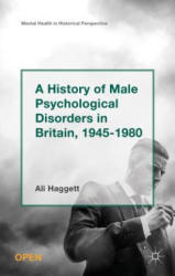 History of Male Psychological Disorders in Britain, 1945-1980 (ISBN: 9781137448873)