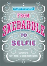 From Skedaddle to Selfie - Words of the Generations (ISBN: 9780199927128)