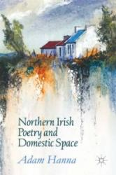 Northern Irish Poetry and Domestic Space (ISBN: 9781137493699)