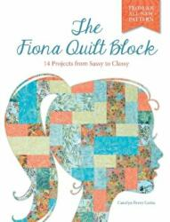 Fiona Quilt Block - 14 Projects from Sassy to Classy (ISBN: 9780764349812)