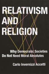 Relativism and Religion - Why Democratic Societies Do Not Need Moral Absolutes (ISBN: 9780231170789)
