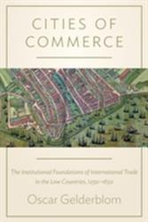 Cities of Commerce - The Institutional Foundations of International Trade in the Low Countries, 1250-1650 (ISBN: 9780691168203)
