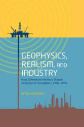 Geophysics, Realism, and Industry - How Commercial Interests Shaped Geophysical Conceptions, 1900-1960 (ISBN: 9780198755159)