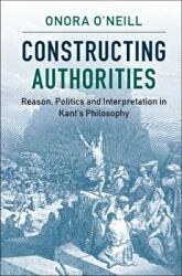 Constructing Authorities - Reason, Politics and Interpretation in Kant's Philosophy (ISBN: 9781107538252)