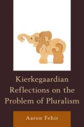 Kierkegaardian Reflections of the Problem of Pluralism (ISBN: 9780739185841)