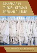 Marriage in Turkish German Popular Culture - Heather Merle Benbow (ISBN: 9781498522625)