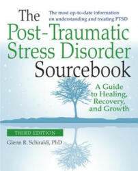 The Post-Traumatic Stress Disorder Sourcebook: A Guide to Healing, Recovery, and Growth (ISBN: 9780071840590)