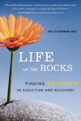 Life on the Rocks - Finding Meaning in Addiction Recovery (ISBN: 9781942094029)