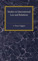 Studies in International Law and Relations - A. Pearce Higgins (ISBN: 9781107586796)