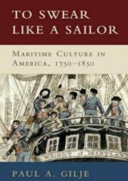 To Swear Like a Sailor - Maritime Culture in America, 1750-1850 (ISBN: 9780521746168)