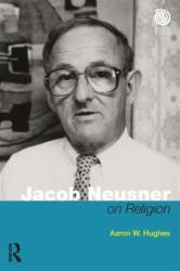 Jacob Neusner on Religion - The Example of Judaism (ISBN: 9781138949393)