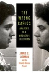 Wrong Carlos - Anatomy of a Wrongful Execution (ISBN: 9780231167222)