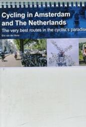 Cycling in Amsterdam and the Netherlands - The Very Best Routes in the Cyclist's Paradise (ISBN: 9780957661714)