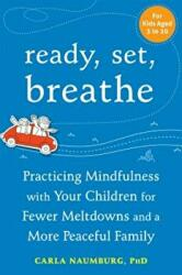 Ready, Set, Breathe - Practicing Mindfulness with Your Children for Fewer Meltdowns and a More Peaceful Family (ISBN: 9781626252905)