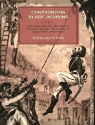 Confronting Black Jacobins: The U. S. , the Haitian Revolution, and the Origins of the Dominican Republic - The U. S. , the Haitian Revolution, and the O (ISBN: 9781583675625)