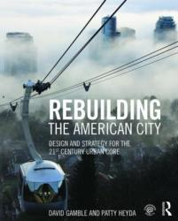 Rebuilding the American City - Design and Strategy for the 21st Century Core (ISBN: 9781138798144)