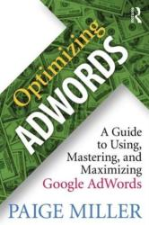 Optimizing Adwords - A Guide to Using, Mastering, and Maximizing Google Adwords (ISBN: 9781138948587)