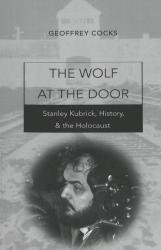 Wolf at the Door - Stanley Kubrick, History, and the Holocaust (ISBN: 9780820471150)