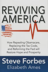 Reviving America: How Repealing Obamacare, Replacing the Tax Code and Reforming the Fed Will Restore Hope and Prosperity (ISBN: 9781259641121)