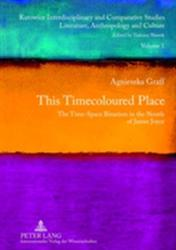 This Timecoloured Place - The Time-Space Binarism in the Novels of James Joyce (ISBN: 9783631617588)